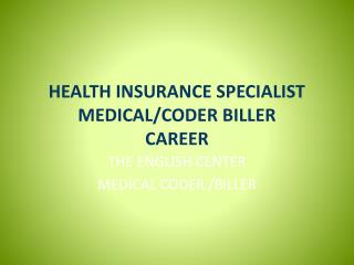 HEALTH INSURANCE SPECIALIST  MEDICAL/CODER BILLER CAREER