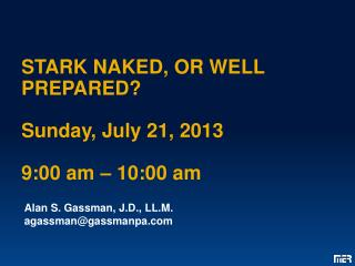 STARK NAKED, OR WELL PREPARED? Sunday, July 21, 2013 9:00 am – 10:00 am