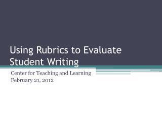 Using Rubrics to Evaluate Student Writing
