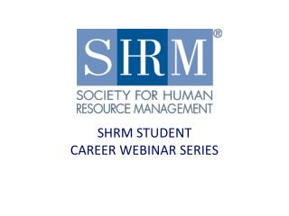 SHRM STUDENT  CAREER WEBINAR SERIES