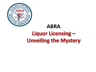 ABRA    Liquor Licensing –  Unveiling the Mystery