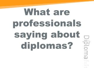 What are professionals saying about diplomas?
