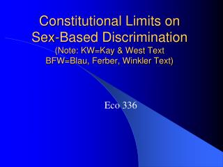 Constitutional Limits on  Sex-Based Discrimination ( Note: KW=Kay & West  Text BFW= Blau , Ferber, Winkler Text )
