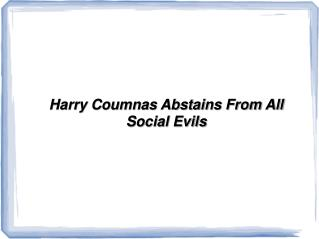 Harry Coumnas Abstains From All Social Evils