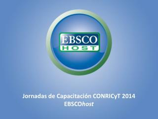Jornadas  de  Capacitación CONRICyT  2014 EBSCO host