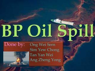 Done by:     Ong  Wei  Sern Sim  Yew Chong Tan Yan Wei Ang Zheng  Yong