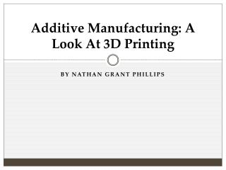 Additive Manufacturing: A Look At 3D Printing