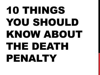 10 things you should know About  the death penalty