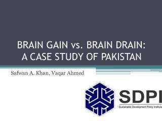 BRAIN GAIN vs. BRAIN DRAIN: A CASE STUDY OF PAKISTAN