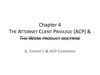 Chapter 4 The Attorney Client Privilege ( ACP ) & The Work product doctrine