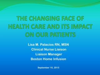 THE CHANGING FACE OF HEALTH CARE AND ITS IMPACT ON OUR PATIENTS