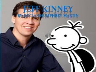 Jeff kinney BY: DECLAN HUMPHREY-MARTIN