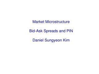 Market Microstructure Bid-Ask Spreads and PIN Daniel Sungyeon Kim