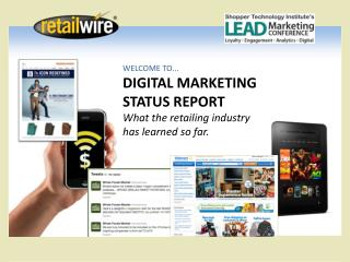 WELCOME TO... DIGITAL MARKETING STATUS REPORT What the retailing industry has learned so far.
