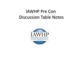 IAWHP Pre Con  Discussion Table Notes