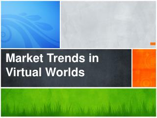 Market  Trends in Virtual  Worlds
