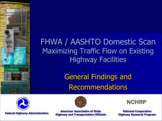 FHWA / AASHTO Domestic Scan Maximizing Traffic Flow on Existing Highway Facilities General Findings and Recommendations