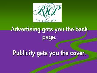 Advertising gets you the back page.  Publicity gets you the cover.