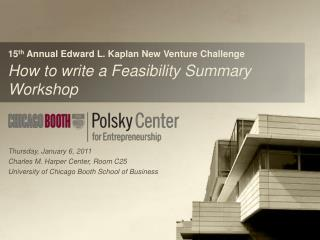 15 th  Annual Edward L. Kaplan New Venture Challenge How to write a Feasibility Summary Workshop