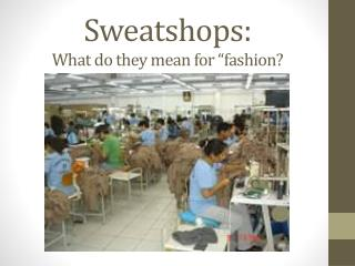 "Sweatshops:  What do they mean for ""fashion?"