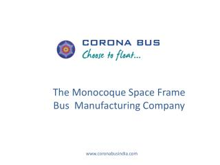 The Monocoque Space Frame Bus  Manufacturing Company
