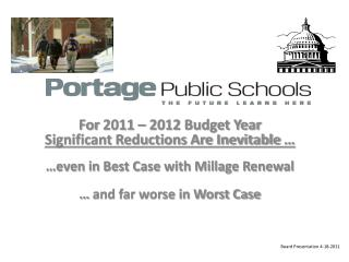 For 2011 – 2012 Budget Year Significant Reductions Are Inevitable … …even in Best Case with Millage Renewal … and far w