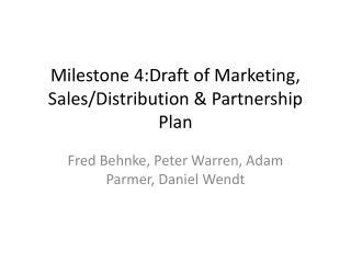 Milestone 4: Draft of Marketing, Sales/Distribution & Partnership Plan