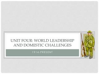 Unit Four: World Leadership and Domestic Challenges