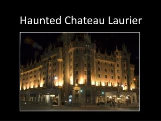 Haunted Chateau Laurier