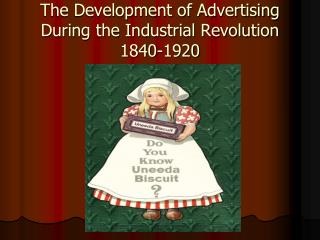 The Development of Advertising During the Industrial Revolution 1840-1920