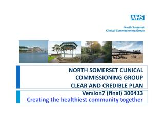 NORTH SOMERSET CLINICAL COMMISSIONING GROUP CLEAR AND CREDIBLE PLAN  Version7 (final) 300413