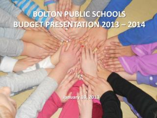 BOLTON PUBLIC SCHOOLS  BUDGET PRESENTATION 2013 – 2014