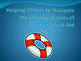 Helping Others to Navigate the Choppy Waters of Financial Aid