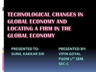 TECHNOLOGICAL CHANGES IN GLOBAL ECONOMY AND LOCATING A FIRM IN THE GLOBAL ECONOMY
