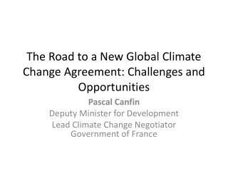 The Road to a New Global Climate Change Agreement: Challenges and Opportunities