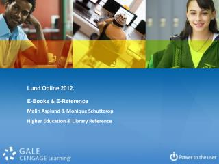 Lund Online  2012. E-Books & E-Reference Malin Asplund & Monique Schutterop Higher Education & Library Reference