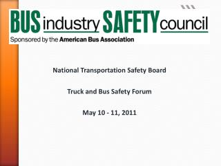 National Transportation Safety Board Truck and Bus Safety Forum May 10 - 11, 2011