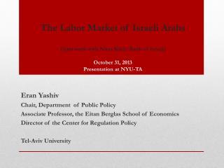 The Labor Market of Israeli  Arabs (joint work with  Nitsa Kasir , Bank of Israel) October 31 ,  2013 Presentation  at