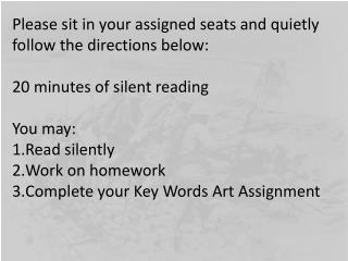Please sit in your assigned seats and quietly follow the directions below: 20 minutes of silent reading You may: Read s
