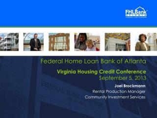 Federal Home Loan Bank of Atlanta Virginia Housing Credit Conference September 5, 2013