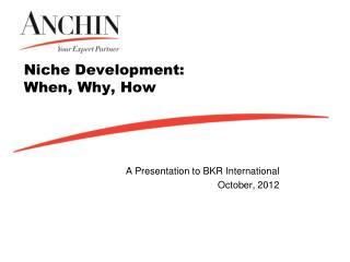 Niche Development:  When, Why, How