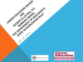 """Career education review  and  ritzert  & leyton, P.C.  webinar series: """"The DEPARTMENT OF EDUCATION'S  STATE AUTHORIZAT"""
