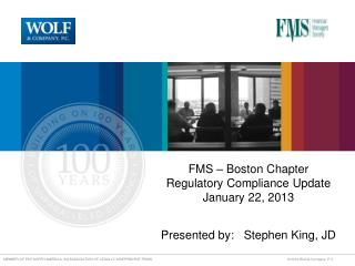 FMS  – Boston Chapter Regulatory Compliance Update January 22, 2013 Presented  by :    Stephen King, JD