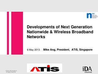 Developments of Next Generation Nationwide & Wireless Broadband Networks