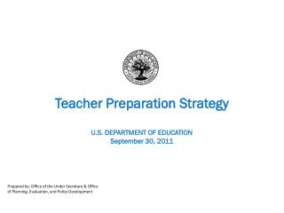 Teacher Preparation Strategy U.S. DEPARTMENT OF EDUCATION September 30, 2011