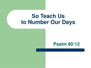 So Teach Us to Number Our Days
