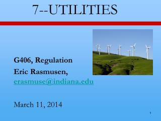 7--UTILITIES G406 , Regulation  Eric  Rasmusen ,  erasmuse@indiana.edu March  11,  2014