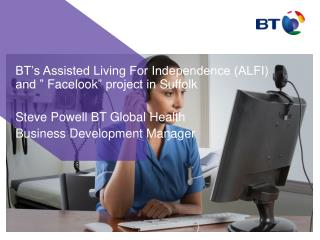 """BT's Assisted Living For Independence (ALFI ) and """"  Facelook """" project in  Suffolk Steve Powell BT Global Health Busin"""