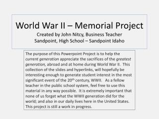 World War II – Memorial Project Created by John Nitcy, Business Teacher Sandpoint, High School – Sandpoint Idaho