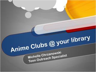 Anime Clubs @ your library